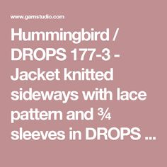 Hummingbird / DROPS 177-3 - Jacket knitted sideways with lace pattern and ¾ sleeves in DROPS Paris. Size: S - XXXL - Free pattern by DROPS Design
