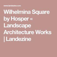 Wilhelmina Square by Hosper «  Landscape Architecture Works   Landezine