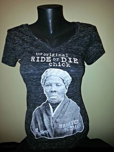 Hey, I found this really awesome Etsy listing at https://www.etsy.com/listing/208703708/harriet-tubman-the-original-ride-or-die