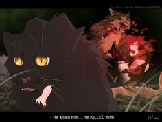 RavenPaw: He Killed him... TigerClaw killed RedTail! FireHeart: What!?