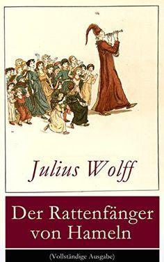 Der Rattenfänger von Hameln (Vollständige Ausgabe): Die bekannteste deutsche Sage von Julius Wolff, http://www.amazon.de/dp/B00LM1O98U/ref=cm_sw_r_pi_dp_T1WIub1CYZJFG