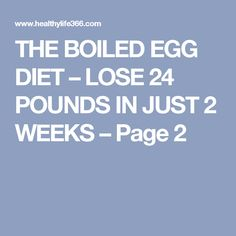 THE BOILED EGG DIET – LOSE 24 POUNDS IN JUST 2 WEEKS – Page 2