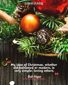 """""""My idea of Christmas, whether old-fashioned or modern, is very simple: loving others."""""""