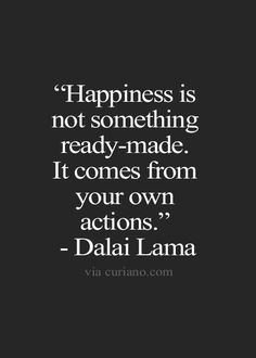 """Happiness is not something ready made. It comes from your own actions."" - Dalai Lama #lawofattraction #thesecret #positive"