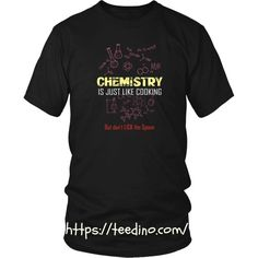 Chemical engineer T-shirt - Chemistry is just like cooking, but..... Shop NOW! #shirt #shop #chemistry #print