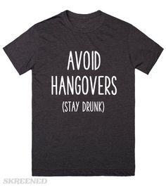 Avoid Hangovers Stay Drunk | Avoid hangovers - stay drunk. Funny t-shirts for drinking parties. #Skreened
