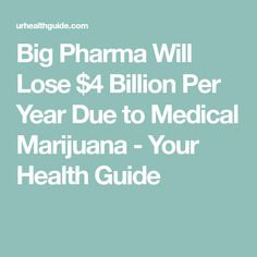 Big Pharma Will Lose $4 Billion Per Year Due to Medical Marijuana - Your Health Guide Cbd Hemp Oil, Lost Money, Medical Marijuana, Medicine, Big, Health, Health Care, Medical, Salud