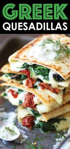 Greek Quesadillas - All the best Greek favors come together in this EPIC cheesy quesadilla, topped with an easy homemade Greek yogurt tzatziki sauce! Food Recipes For Dinner, Food Recipes Deserts