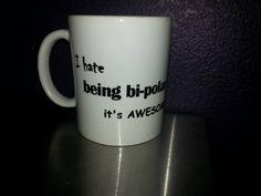 Bi-Polar   Coffee Mug I hate being  Bi-polar It's awesome!