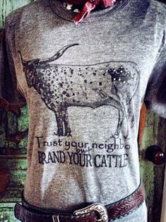 Trust Your Neighbors but Brand Your Cattle tee <3