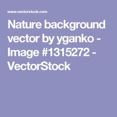 Nature background vector by yganko - Image #1315272 - VectorStock