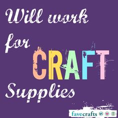 Yes! Will work for craft supplies - sign me up! ;)