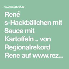 René s-Hackbällchen mit Sauce mit Kartoffeln .. von Regionalrekord Rene auf www.rezeptwelt.de, der Thermomix ® Community