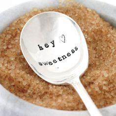 Hey Sweetness hand stamped sugar spoon. by MilkandHoneyLuxuries, $20.00