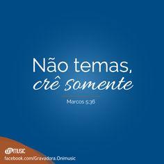 """""""Não temas, crê somente."""" (Marcos 5:36)"""