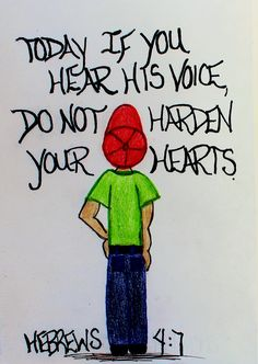 """Today if you hear his voice, do not harden your hearts."" Hebrews 4:7 (Scripture doodle of encouragement)"