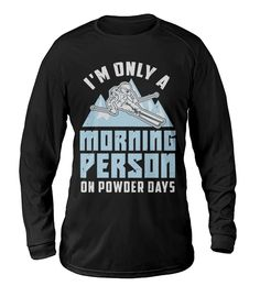 Funny Skier Quote: Morning Person On Powder Days - Viralstyle Skiing Quotes, Alpine Skiing, Getting Up Early, Morning Person, High Quality T Shirts, Winter Sports, Cool Designs, Powder, Day