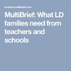 MultiBrief: What LD families need from teachers and schools