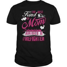 (Top Tshirt Discount) The Best Kind of Mom raises a Firefighter [Tshirt Sunfrog] Hoodies, Tee Shirts