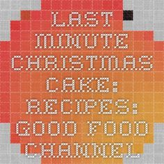 Last minute Christmas cake: Recipes: Good Food Channel
