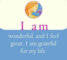 I am wonderful, and I feel great. I am grateful for my life. ~ THANK LORD Louise Hay Affirmations, Daily Positive Affirmations, Morning Affirmations, Positive Words, Positive Thoughts, Positive Vibes, Positive Quotes, Positive Messages, Quotes To Live By