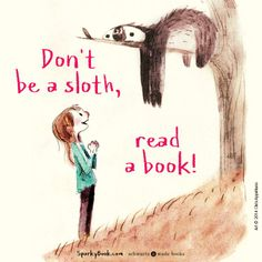 Don't be a sloth Reading Quotes, Sloth, Books To Read, Typography, Movie Posters, Art, Design, Quotes On Reading, Letterpress