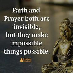 FAITH and PRAYER both are INVISIBLE, but they MAKE impossible things POSSIBLE.