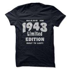 Made in 1943, Limited Edition, Built To Last! T Shirt, Hoodie, Sweatshirt