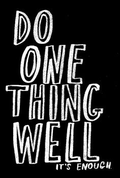 Do one thing well.