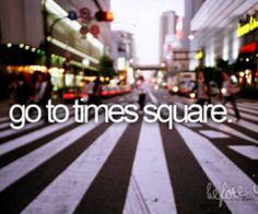 Go to Times Square.