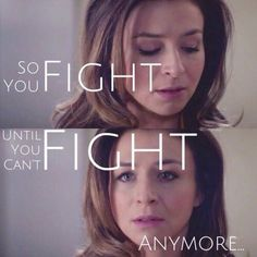 Amelia Shepherd - Grey's Anatomy. So you fight until you can't fight anymore.