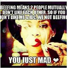 You just mad  -bad riri