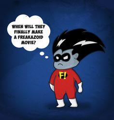 Freakazoid needs its own movie :)