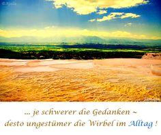 ... je schwerer die #Gedanken ~ desto ungestümer die #Wirbel im #Alltag !