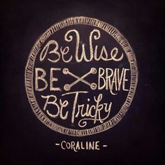Be wise be brave be tricky