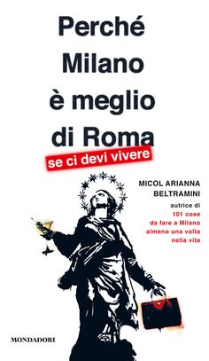 http://www.lintraprendente.it/2013/10/milano-e-meglio-di-roma-ora-vi-spiego-perche/