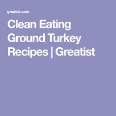 Clean Eating Ground Turkey Recipes | Greatist