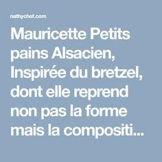 Mauricette Petits pains Alsacien, Inspirée du bretzel, dont elle reprend non pas la forme mais la composition et le mode de cuisson, elle fait l'hunanimité lors des apéros.