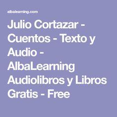 Julio Cortazar - Cuentos - Texto y Audio - AlbaLearning Audiolibros y Libros Gratis - Free