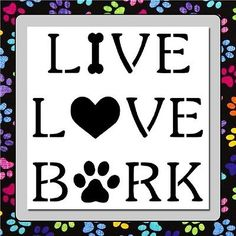 LIVE LOVE BARK Craft STENCIL with Bone,Heart and Paw Print Quote/Dog/Puppy/Pet