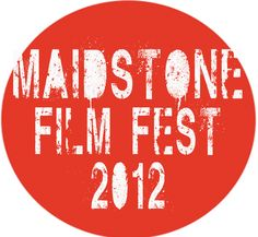 Maidstone Film Fest 2012 + Call For Submissions