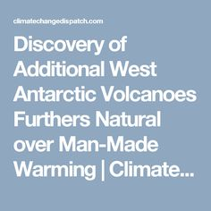 Discovery of Additional West Antarctic Volcanoes Furthers Natural over Man-Made Warming | Climate Change Dispatch
