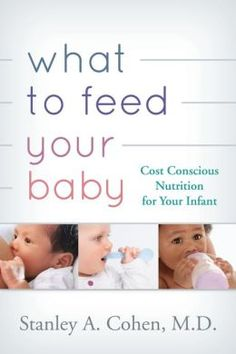 What to feed your baby : cost-conscious nutrition for your infant - by Cohen, Stanley A.