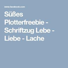 Süßes Plotterfreebie - Schriftzug Lebe - Liebe - Lache