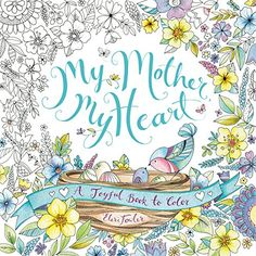 My Mother, My Heart: A Joyful Book to Color by Eleri Fowler http://www.amazon.com/dp/0062479385/ref=cm_sw_r_pi_dp_IBh3wb1C8NSEM