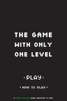 The Game With Only One Level  Available on App Store and Google Play