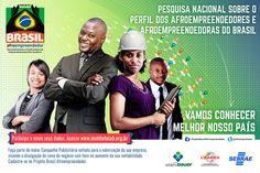 Publicado em 20/09/2015 | O objetivo da Pesquisa Nacional Sobre o Perfil dos Afroempreendedores e Afroempreendedoras do Brasil é conhecer melhor o empreendedorismo afro-brasileiro, bem como as tendências atuais dos negócios e dos empreendimentos negros e negras em todo o país. A pesquisa é desenvolvida pelo Projeto Brasil Afroempreendedor, uma iniciativa da sociedade civil – por meio do Instituto Adolpho Bauer e o Coletivo de Empresários e Empreendedores Negros em parceria com o Sebrae.