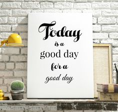 Today is a good day for a good day, INSTANT download print, Wisdom. Printable, Instant quote. Digital print. Poster Home decor, typography by PrintablesNow on Etsy