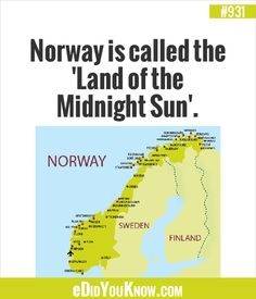 eDidYouKnow.com ►  Norway is called the 'Land of the Midnight Sun'.