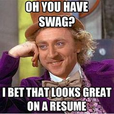 "LOL!  <3 this meme.  Where does one list ""swag"" on their resume?"